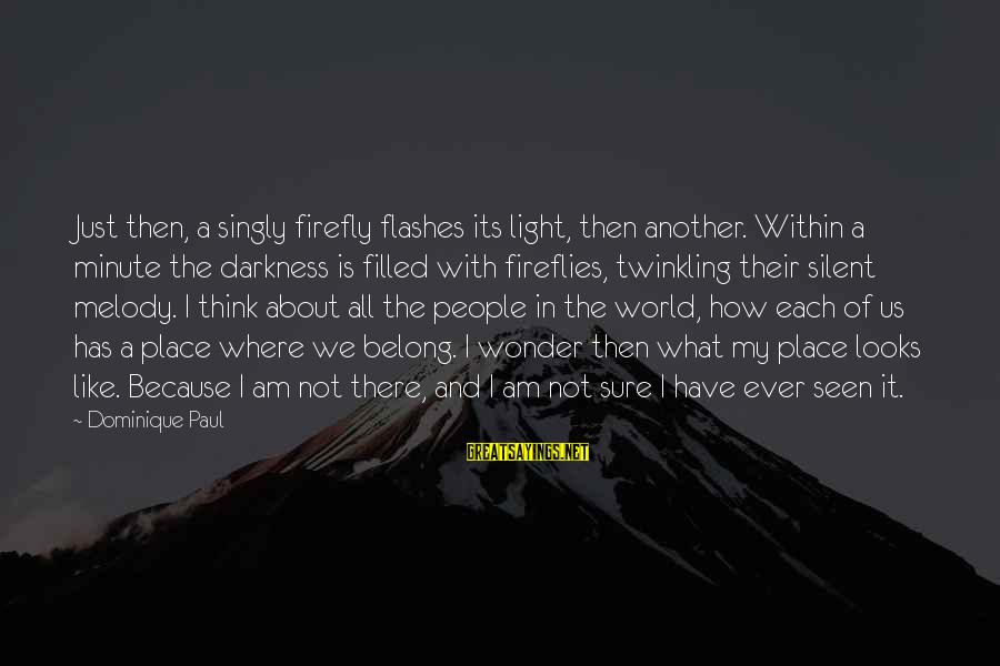 Firefly Sayings By Dominique Paul: Just then, a singly firefly flashes its light, then another. Within a minute the darkness