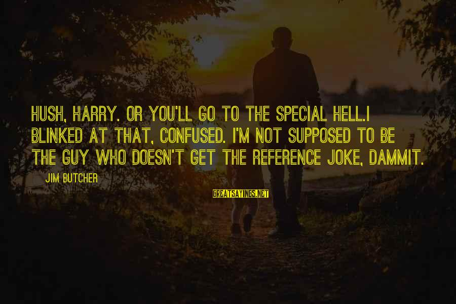 Firefly Sayings By Jim Butcher: Hush, Harry. Or you'll go to the special hell.I blinked at that, confused. I'm not