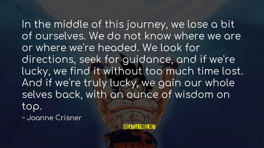 Firefly Sayings By Joanne Crisner: In the middle of this journey, we lose a bit of ourselves. We do not