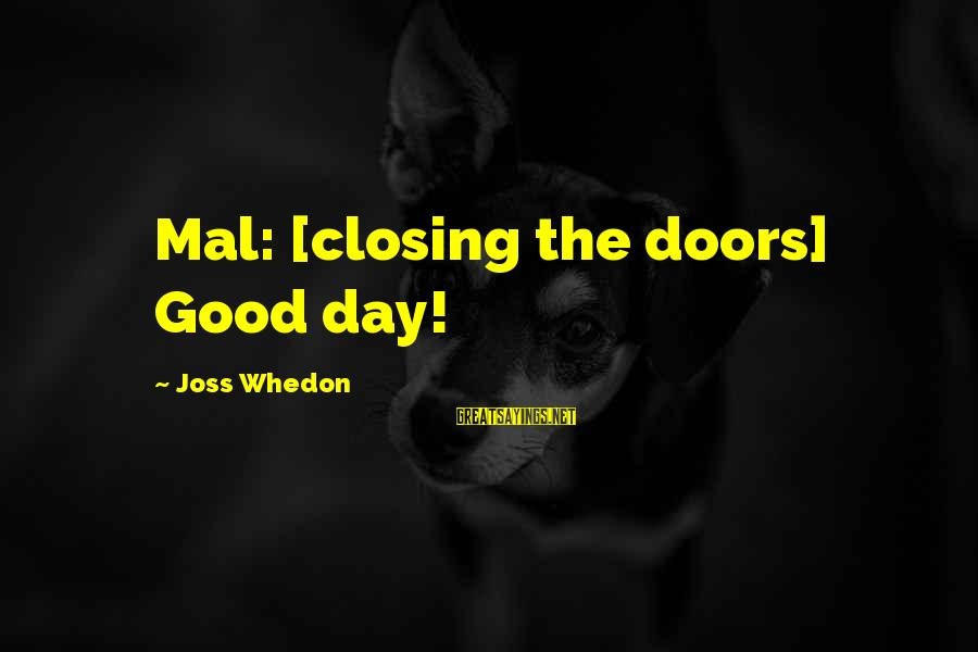 Firefly Sayings By Joss Whedon: Mal: [closing the doors] Good day!