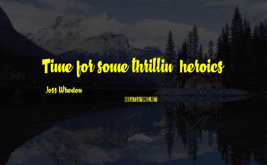 Firefly Sayings By Joss Whedon: Time for some thrillin' heroics.