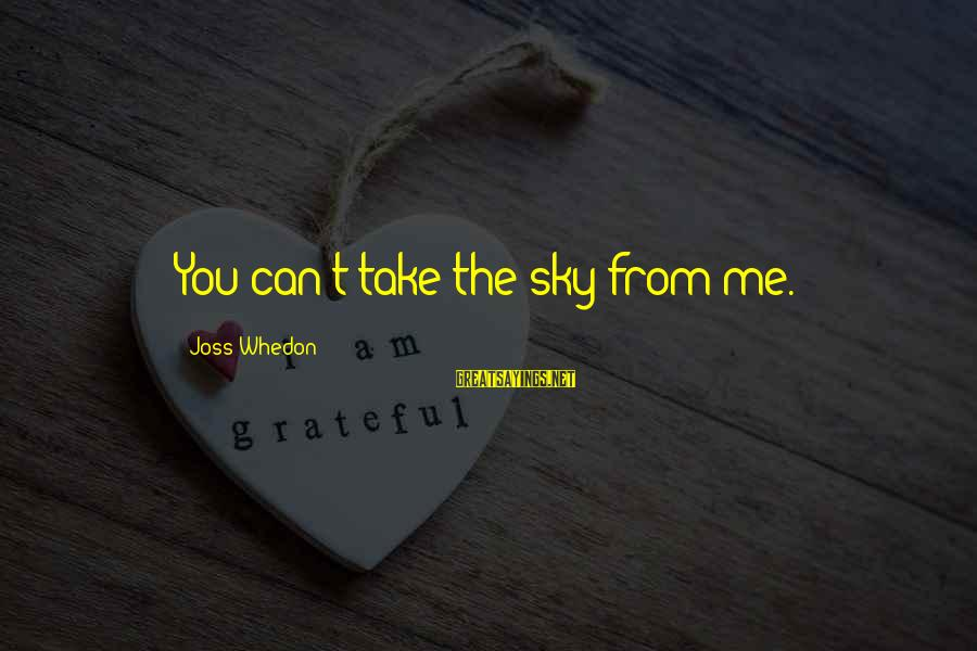 Firefly Sayings By Joss Whedon: You can't take the sky from me.