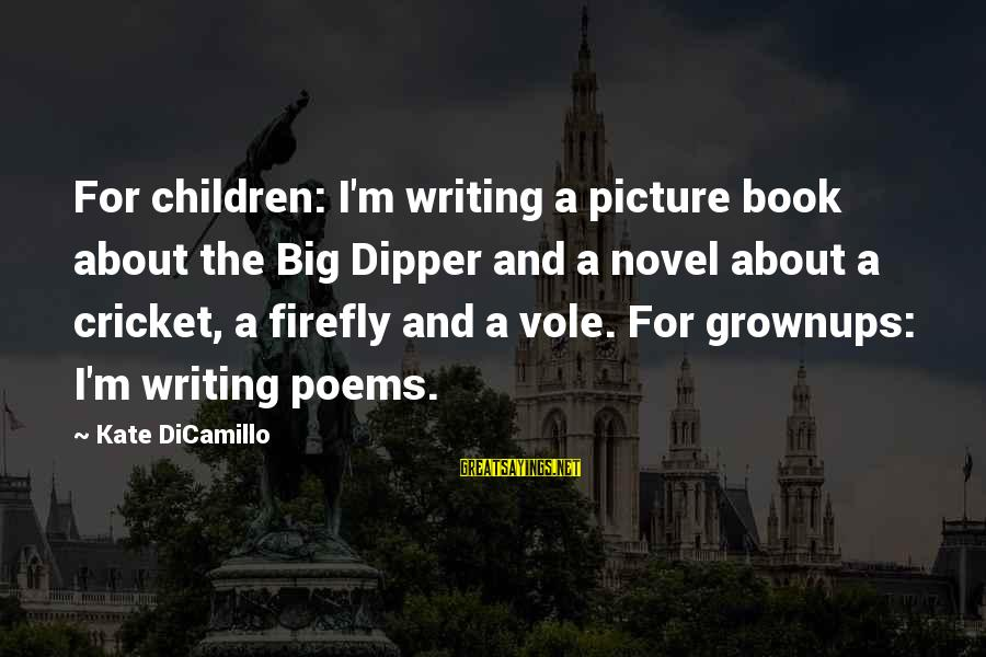 Firefly Sayings By Kate DiCamillo: For children: I'm writing a picture book about the Big Dipper and a novel about