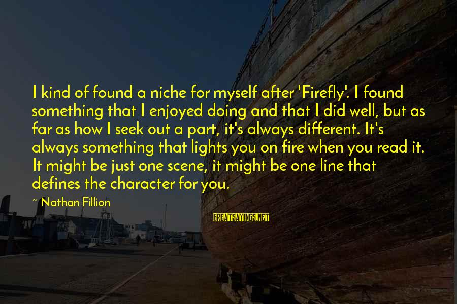 Firefly Sayings By Nathan Fillion: I kind of found a niche for myself after 'Firefly'. I found something that I