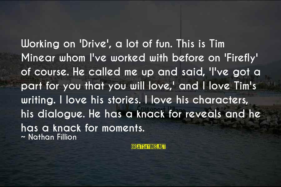 Firefly Sayings By Nathan Fillion: Working on 'Drive', a lot of fun. This is Tim Minear whom I've worked with