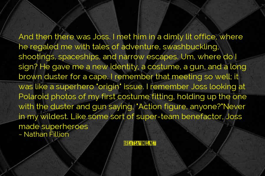 Firefly Sayings By Nathan Fillion: And then there was Joss. I met him in a dimly lit office, where he