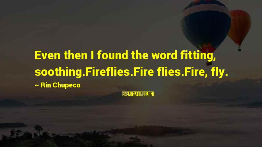 Firefly Sayings By Rin Chupeco: Even then I found the word fitting, soothing.Fireflies.Fire flies.Fire, fly.