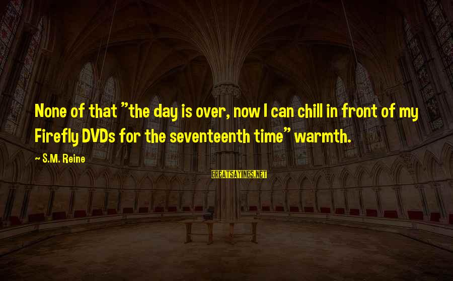 "Firefly Sayings By S.M. Reine: None of that ""the day is over, now I can chill in front of my"