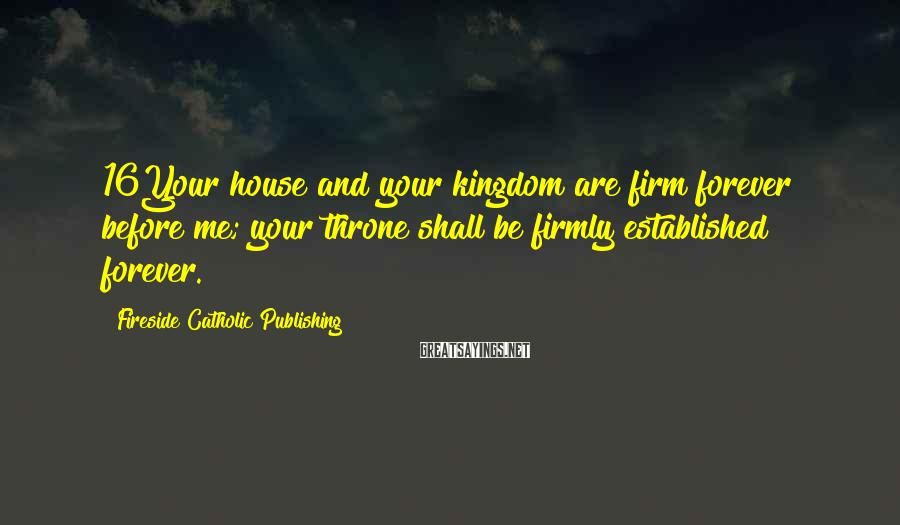 Fireside Catholic Publishing Sayings: 16Your house and your kingdom are firm forever before me; your throne shall be firmly