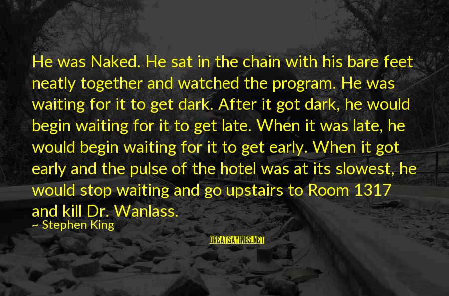 Firestarter 2 Sayings By Stephen King: He was Naked. He sat in the chain with his bare feet neatly together and