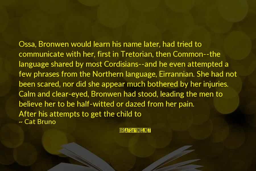 First Attempts Sayings By Cat Bruno: Ossa, Bronwen would learn his name later, had tried to communicate with her, first in