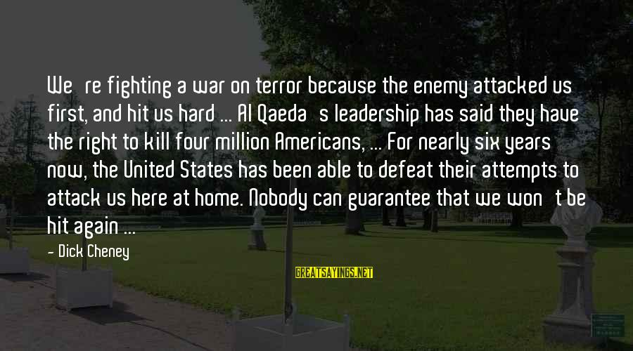 First Attempts Sayings By Dick Cheney: We're fighting a war on terror because the enemy attacked us first, and hit us