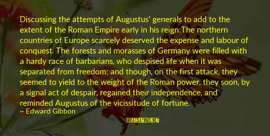 First Attempts Sayings By Edward Gibbon: Discussing the attempts of Augustus' generals to add to the extent of the Roman Empire