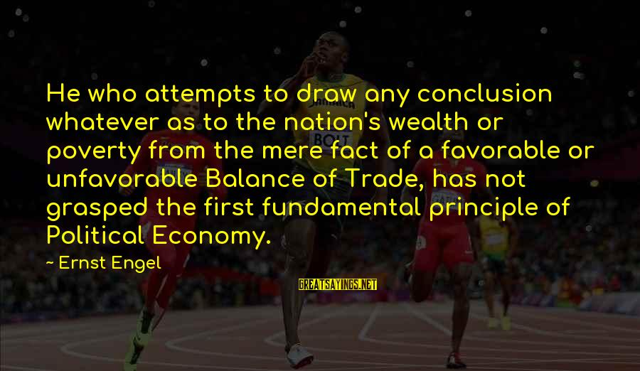 First Attempts Sayings By Ernst Engel: He who attempts to draw any conclusion whatever as to the nation's wealth or poverty