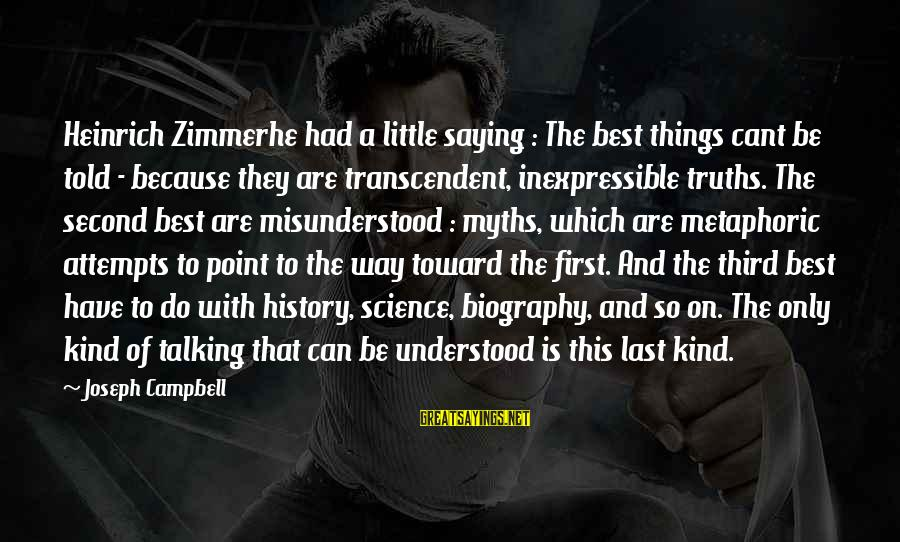 First Attempts Sayings By Joseph Campbell: Heinrich Zimmerhe had a little saying : The best things cant be told - because