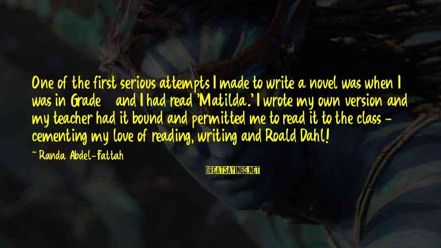 First Attempts Sayings By Randa Abdel-Fattah: One of the first serious attempts I made to write a novel was when I