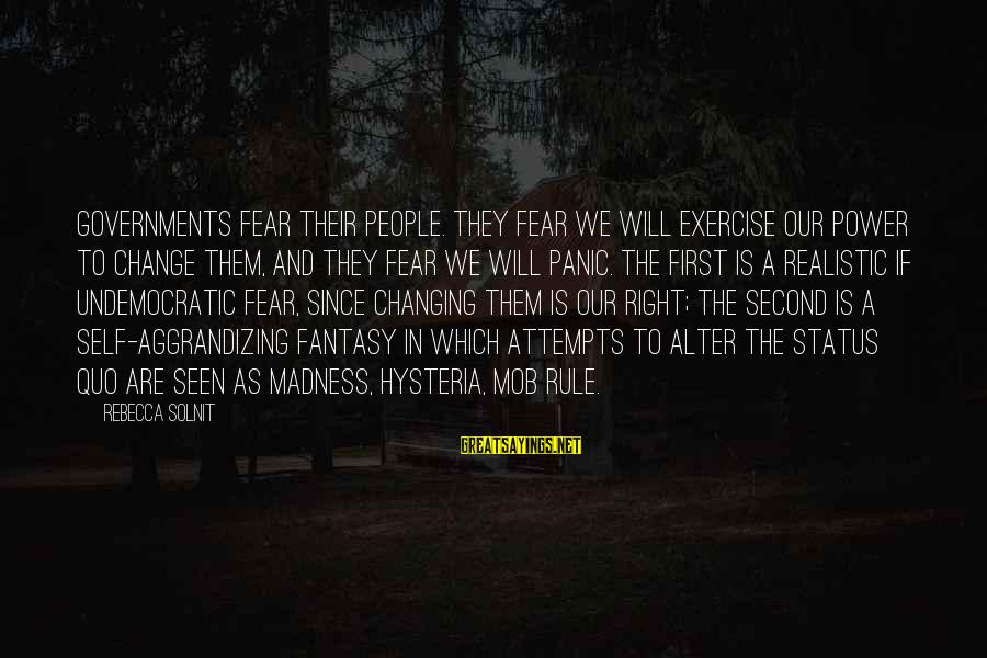 First Attempts Sayings By Rebecca Solnit: Governments fear their people. They fear we will exercise our power to change them, and