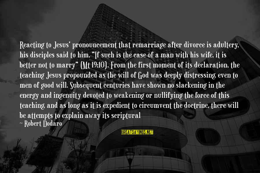 First Attempts Sayings By Robert Dodaro: Reacting to Jesus' pronouncement that remarriage after divorce is adultery, his disciples said to him,