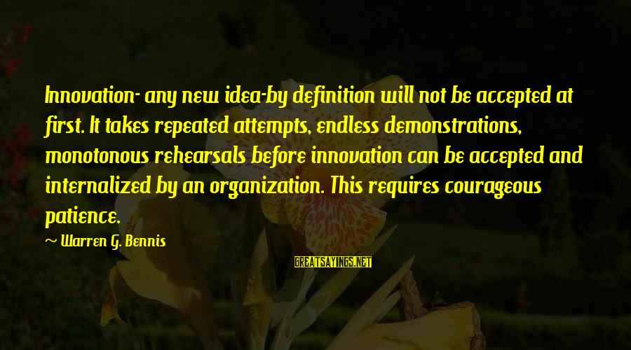 First Attempts Sayings By Warren G. Bennis: Innovation- any new idea-by definition will not be accepted at first. It takes repeated attempts,