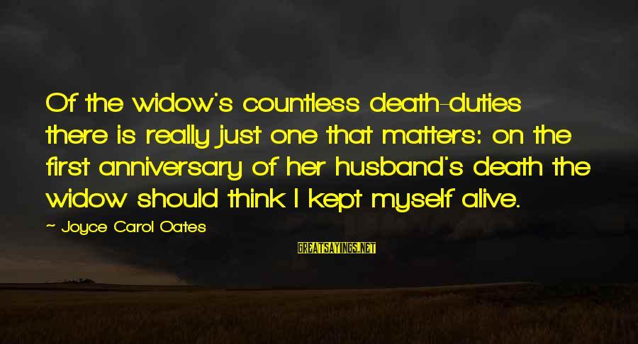 First Death Anniversary Sayings By Joyce Carol Oates: Of the widow's countless death-duties there is really just one that matters: on the first