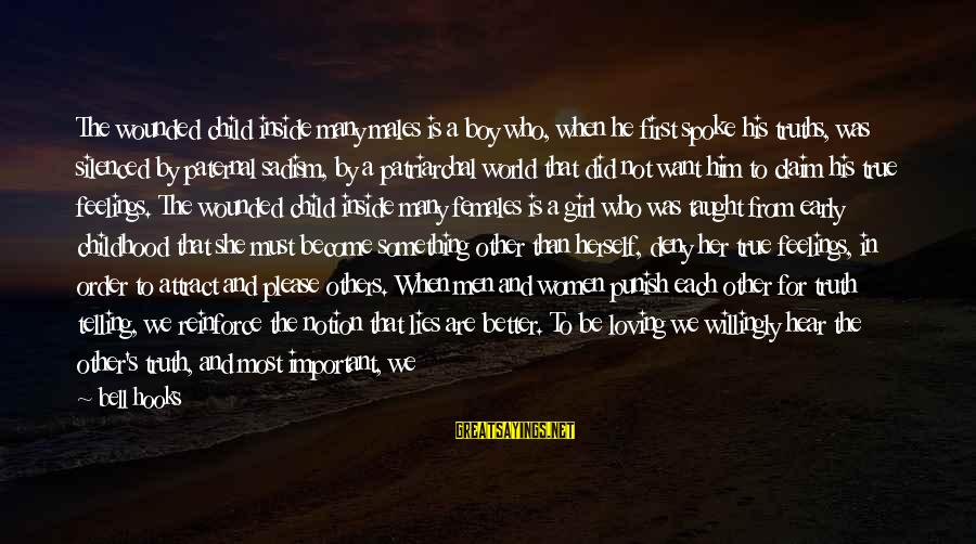 First Girl Child Sayings By Bell Hooks: The wounded child inside many males is a boy who, when he first spoke his