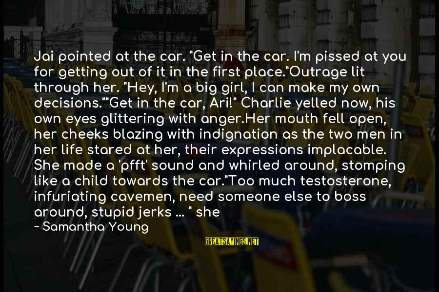 """First Girl Child Sayings By Samantha Young: Jai pointed at the car. """"Get in the car. I'm pissed at you for getting"""