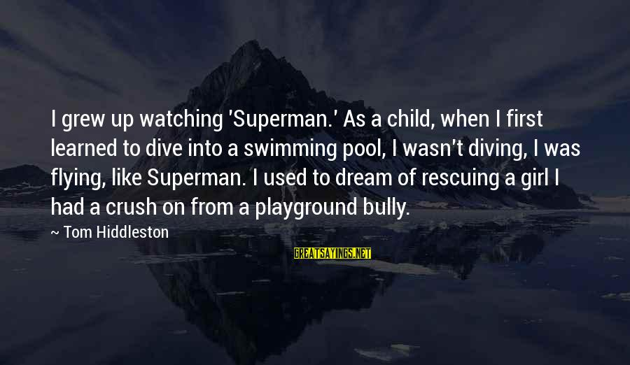 First Girl Child Sayings By Tom Hiddleston: I grew up watching 'Superman.' As a child, when I first learned to dive into