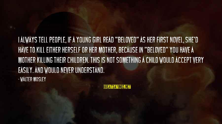 """First Girl Child Sayings By Walter Mosley: I always tell people, if a young girl read """"Beloved"""" as her first novel, she'd"""