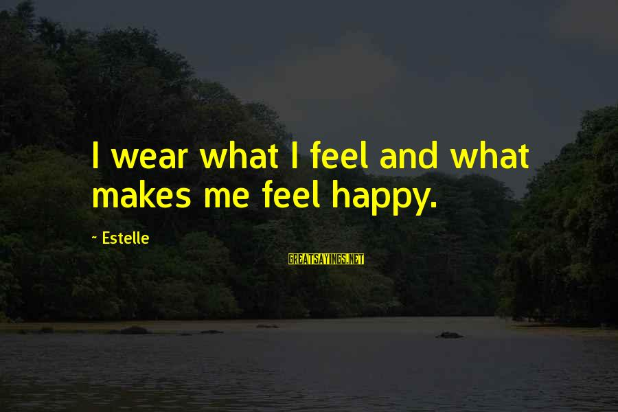 First Job Motivational Sayings By Estelle: I wear what I feel and what makes me feel happy.