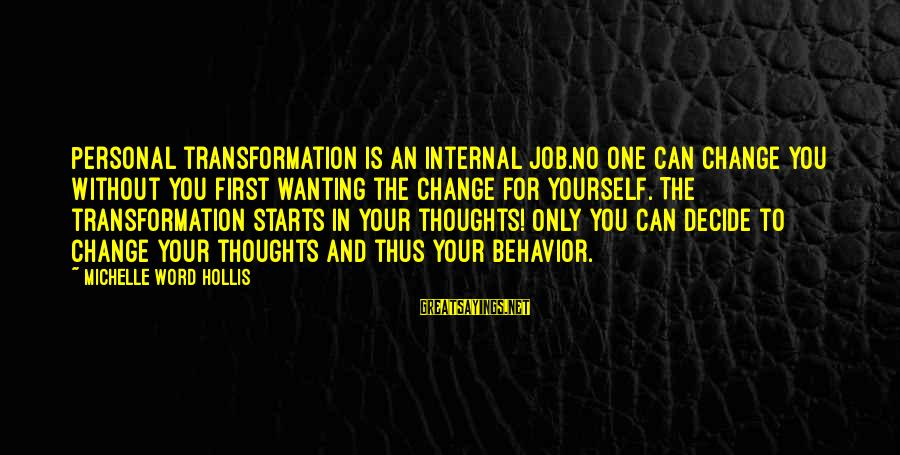 First Job Motivational Sayings By Michelle Word Hollis: Personal transformation is an internal job.No one can change you without you first wanting the