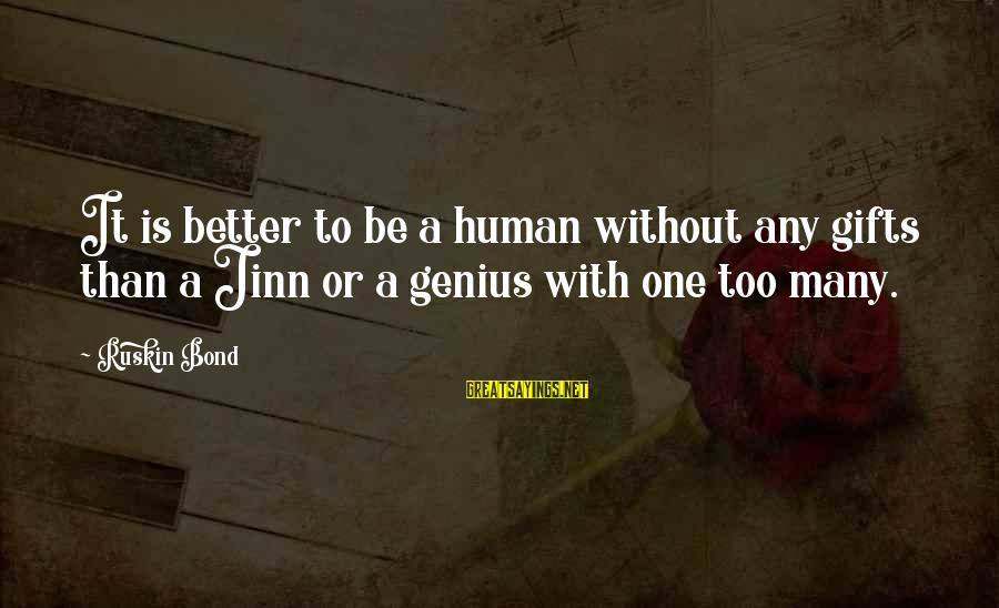 First Job Motivational Sayings By Ruskin Bond: It is better to be a human without any gifts than a Jinn or a