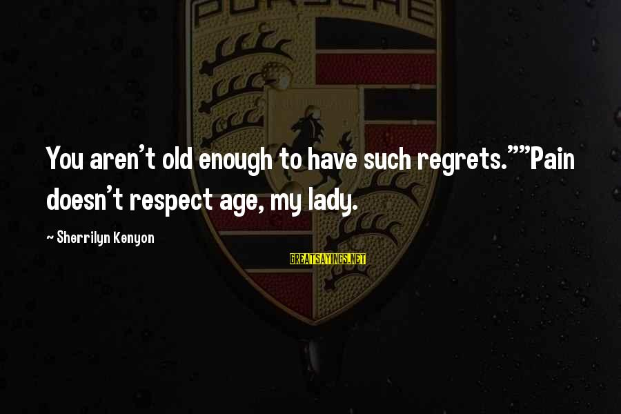 "First Job Motivational Sayings By Sherrilyn Kenyon: You aren't old enough to have such regrets.""""Pain doesn't respect age, my lady."