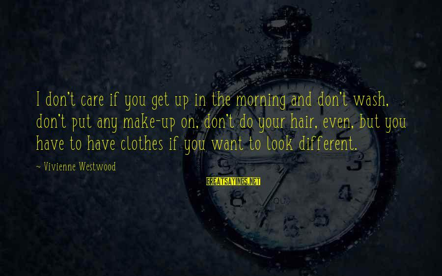First Job Motivational Sayings By Vivienne Westwood: I don't care if you get up in the morning and don't wash, don't put