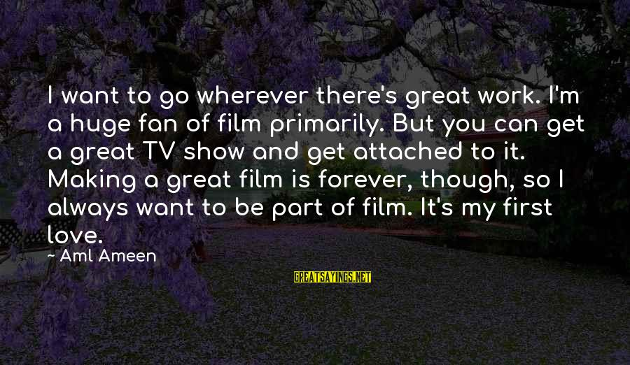 First Love Is Forever Sayings By Aml Ameen: I want to go wherever there's great work. I'm a huge fan of film primarily.