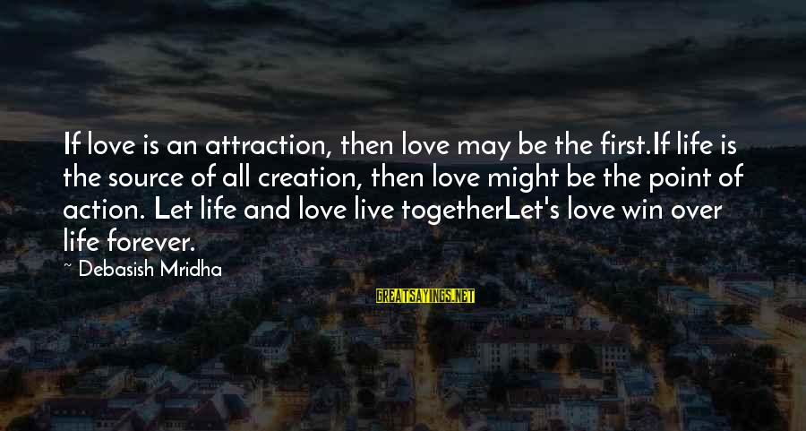 First Love Is Forever Sayings By Debasish Mridha: If love is an attraction, then love may be the first.If life is the source