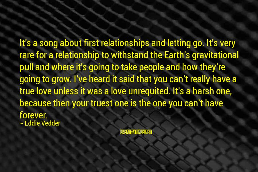 First Love Is Forever Sayings By Eddie Vedder: It's a song about first relationships and letting go. It's very rare for a relationship