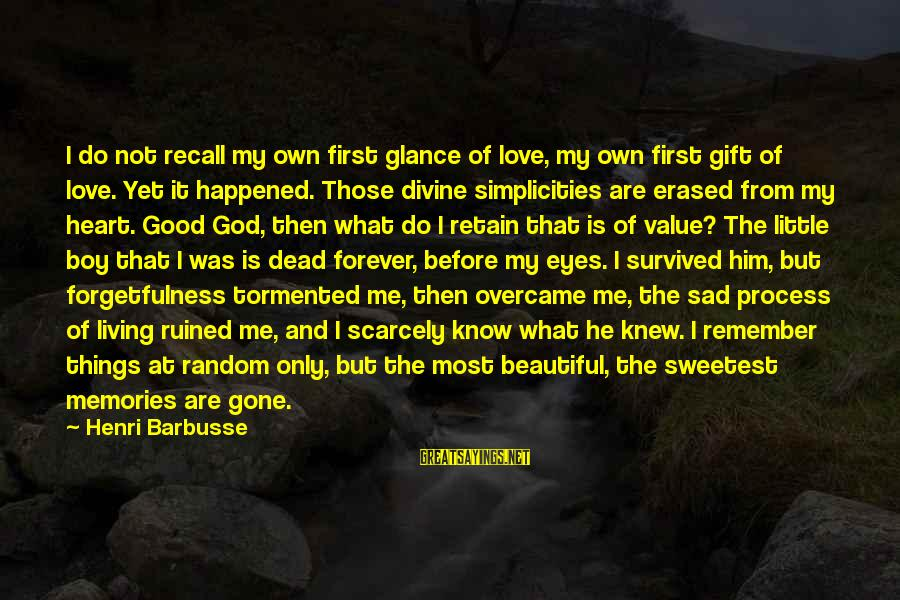 First Love Is Forever Sayings By Henri Barbusse: I do not recall my own first glance of love, my own first gift of