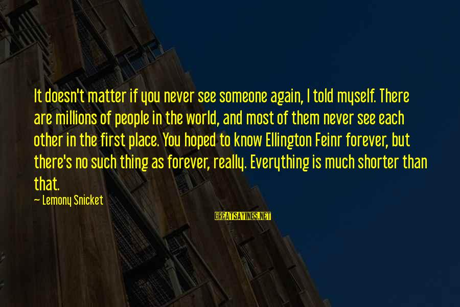 First Love Is Forever Sayings By Lemony Snicket: It doesn't matter if you never see someone again, I told myself. There are millions