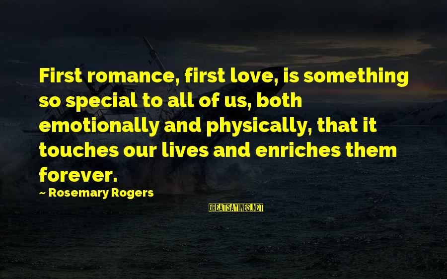 First Love Is Forever Sayings By Rosemary Rogers: First romance, first love, is something so special to all of us, both emotionally and