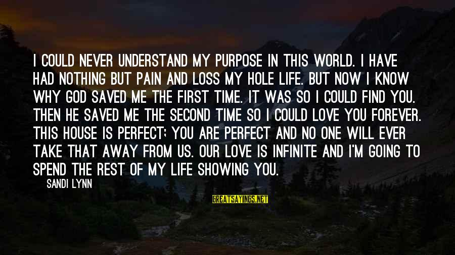 First Love Is Forever Sayings By Sandi Lynn: I could never understand my purpose in this world. I have had nothing but pain