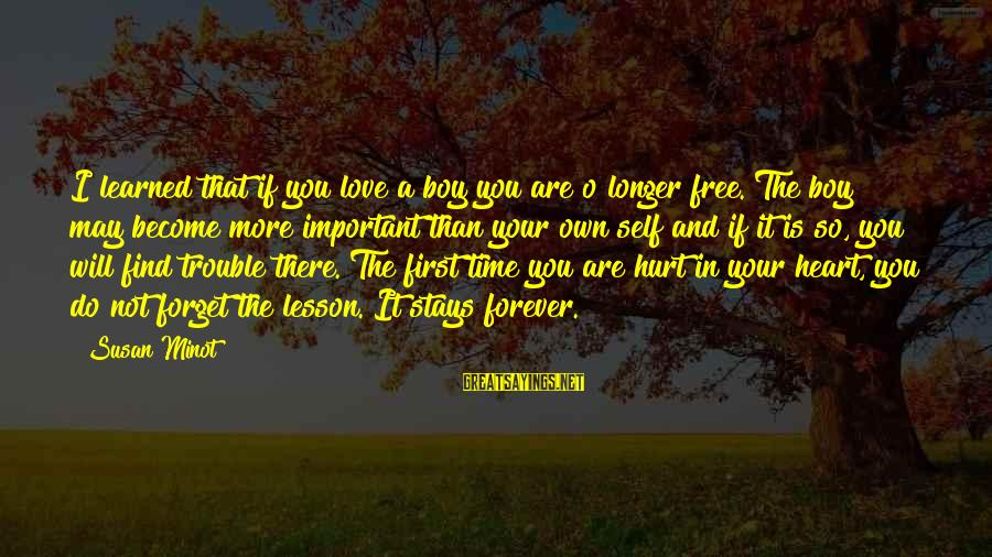 First Love Is Forever Sayings By Susan Minot: I learned that if you love a boy you are o longer free. The boy