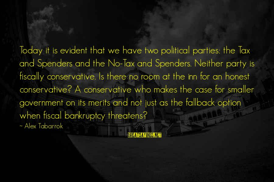 Fiscally Sayings By Alex Tabarrok: Today it is evident that we have two political parties: the Tax and Spenders and
