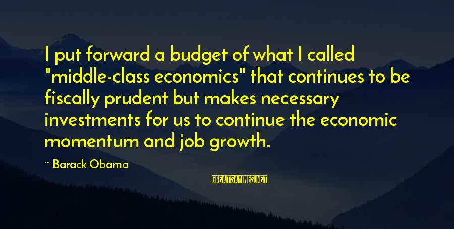 """Fiscally Sayings By Barack Obama: I put forward a budget of what I called """"middle-class economics"""" that continues to be"""