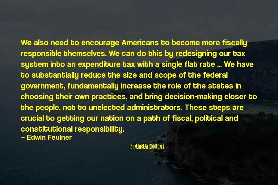 Fiscally Sayings By Edwin Feulner: We also need to encourage Americans to become more fiscally responsible themselves. We can do