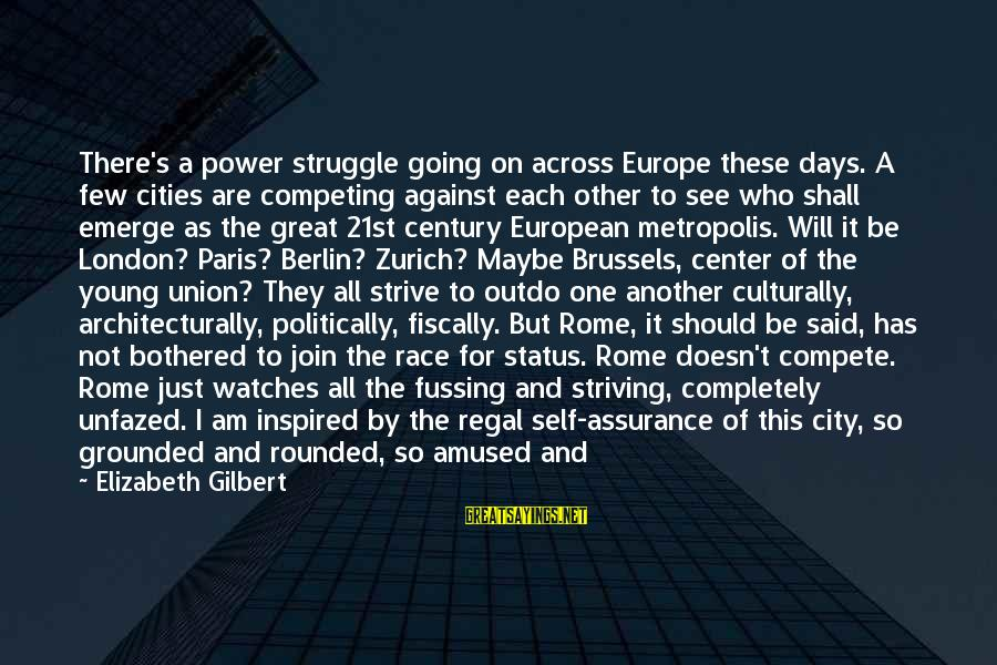 Fiscally Sayings By Elizabeth Gilbert: There's a power struggle going on across Europe these days. A few cities are competing