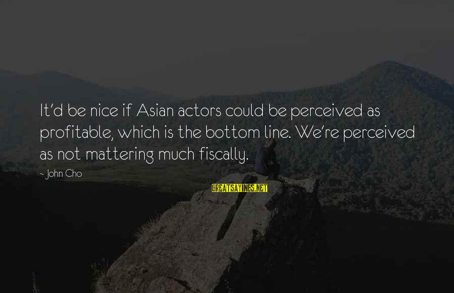 Fiscally Sayings By John Cho: It'd be nice if Asian actors could be perceived as profitable, which is the bottom