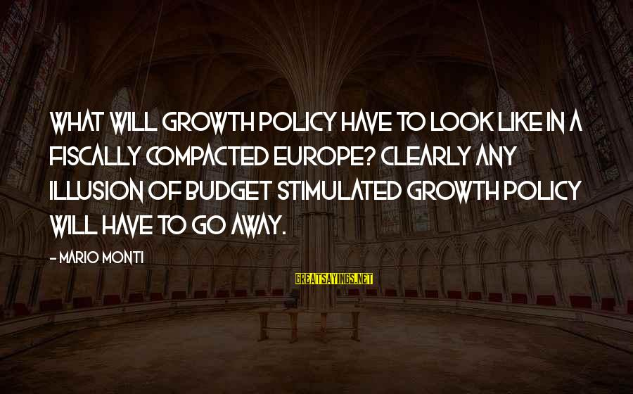Fiscally Sayings By Mario Monti: What will growth policy have to look like in a fiscally compacted Europe? Clearly any