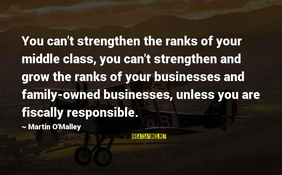 Fiscally Sayings By Martin O'Malley: You can't strengthen the ranks of your middle class, you can't strengthen and grow the
