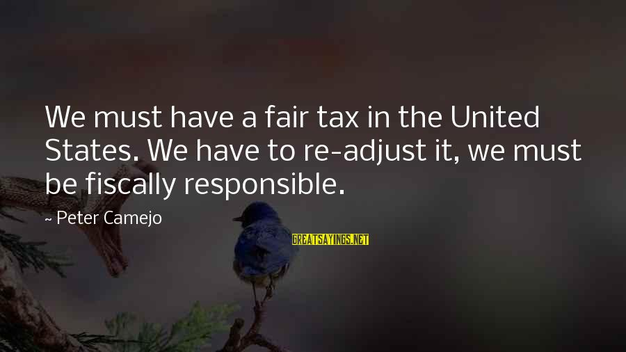 Fiscally Sayings By Peter Camejo: We must have a fair tax in the United States. We have to re-adjust it,