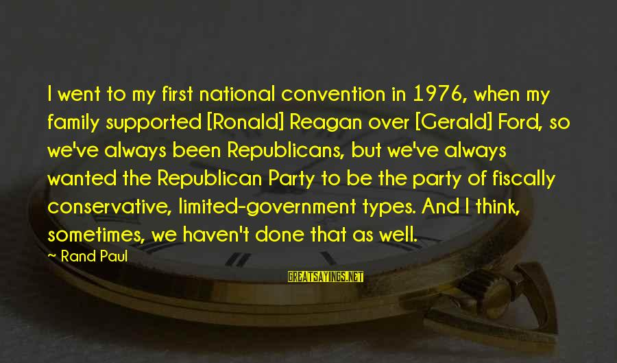 Fiscally Sayings By Rand Paul: I went to my first national convention in 1976, when my family supported [Ronald] Reagan